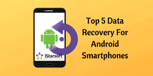 Top 5 Data Recovery for Android