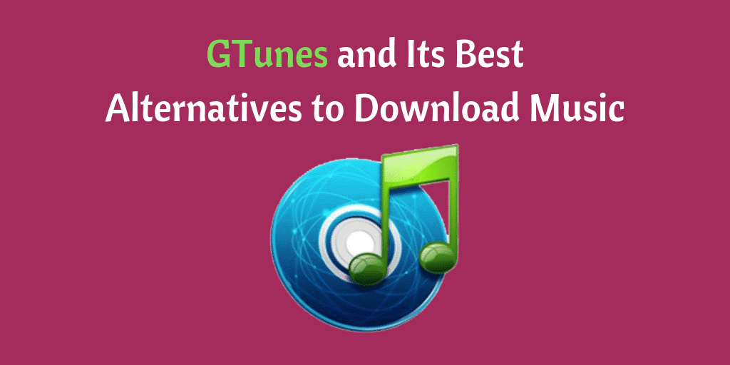 GTunes and Its Best Alternatives to Download Music