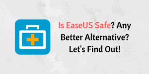 Is EaseUS Safe