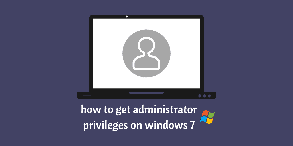 how to get administrator privileges on windows 7