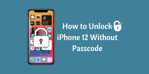 How to Unlock iPhone 12 Without Passcode