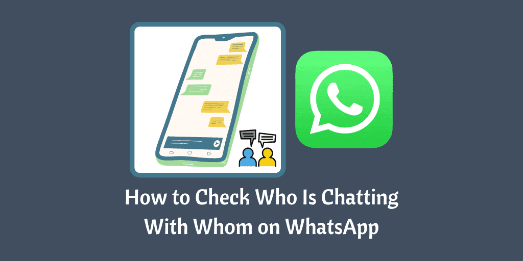 How to Check Who Is Chatting With Whom on WhatsApp